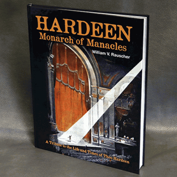 Hardeen - Monarch of Manacles by William V. Rausch...