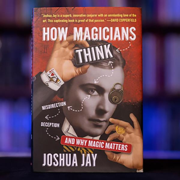HOW MAGICIANS THINK: MISDIRECTION, DECEPTION, AND ...
